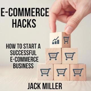 E-COMMERCE HACKS -How to start a Successful E-Commerce Business