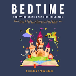 Bedtime Meditation Stories for Kids Collection: Short Tales & Positive Affirmations for Children and Toddlers to Help Sleep Faster and Relax.