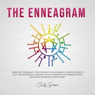 The Enneagram: Learn the 9 Personality Types for Healthy Relationships; a Complete Guide to Self-Realization & Self-Discovery Using the Wisdom of the Enneagram: Best Enneagram Audiobooks & Books; Book 1