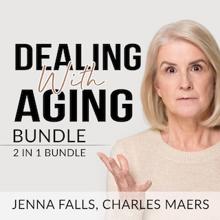Dealing With Aging Bundle: 2 in 1 Bundle, Aging Backwards, and Growing Old
