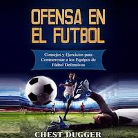 Ofensa en el Fútbol: Consejos y Ejercicios para Contrarrestar a los Equipos de Fútbol Defensivos