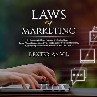 Laws of Marketing; A Ultimate Guide to Internet Marketing Strategy, Learn About Strategies and Tips for Effective Content Marketing, Compelling Social Media, Successful SEO and More!