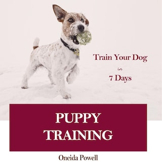 PUPPY TRAINING: Train Your Dog in 7 Days