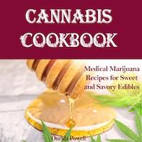 CANNABIS COOKBOOK: Medical Marijuana Recipes for Sweet and Savory Edibles