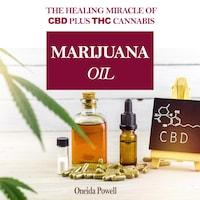 MARIJUANA OIL: The healing miracle of CBD plus THC Cannabis