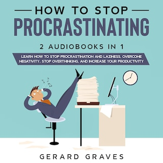 How to stop procrastinating: 2 Audiobooks in 1 - Learn How to Stop Procrastination and Laziness, Overcome Negativity, Stop Overthinking, and Increase Your Productivity