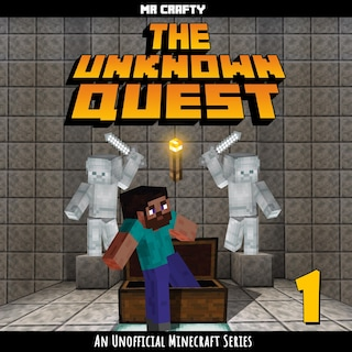 The Unknown Quest - Book 1: An Unofficial Minecraft Series