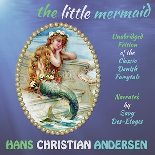 The Little Mermaid: The Classic Danish Fairytale