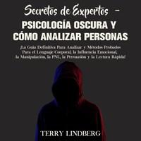 Secretos de Expertos - Psicología Oscura y Cómo Analizar Personas: ¡La Guía Definitiva Para Analizar y Métodos Probados Para el Lenguaje Corporal, la Influencia Emocional, la Manipulación, la PNL, la Persuasión y la Lectura Rápida!