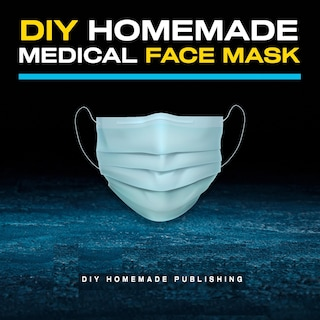 DIY Homemade Medical Face Mask: How to Make Your Medical Reusable Face Mask for Flu Protection. Do It Yourself in 10 Simple Steps (with Pictures), for Adults and Kids