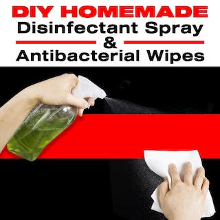 DIY HOMEMADE DISINFECTANT SPRAY & ANTIBACTERIAL WIPES: Easy Step-by-Step Guide to Make your Hand Sanitizer Germicidal Wipes & Sanitizing Spray at Home. Do It Yourself in 5 minutes!