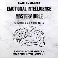 Emotional Intelligence Mastery Bible: Empath, Codependency, Emotional Intelligence 2.0