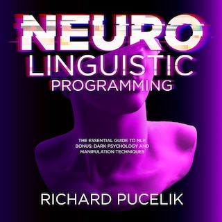 Neuro Linguistic Programming : The Essential Guide to NLP. Bonus: DARK PSYCHOLOGY and Manipulation Techniques