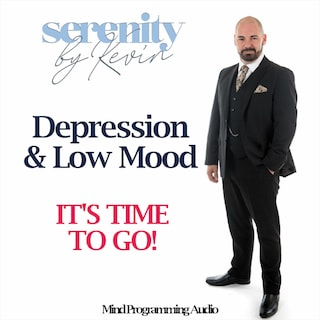 Serenity By Kevin - Depression and Low Mood, IT'S TIME TO GO