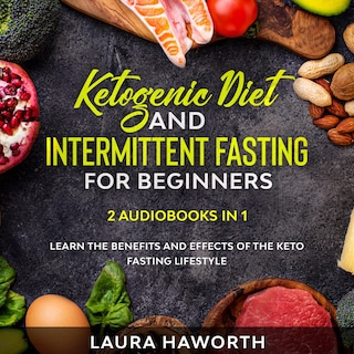 Ketogenic Diet and Intermittent Fasting for Beginners: 2 Audiobooks in 1 - Learn the benefits and Effects of the Keto Fasting Lifestyle