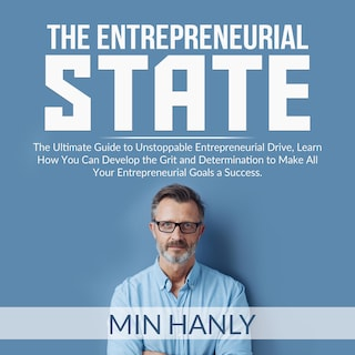 The Entrepreneurial State: The Ultimate Guide to Unstoppable Entrepreneurial Drive, Learn How You Can Develop the Grit and Determination to Make All Your Entrepreneurial Goals a Success