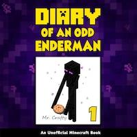 Diary of an Odd Enderman Book 1: An Unofficial Minecraft Book