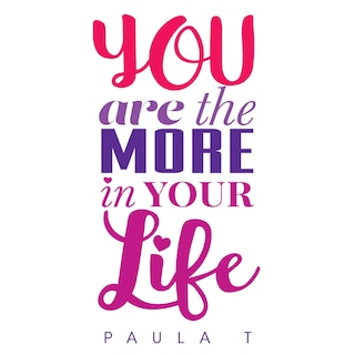 You Are The More In Your Life