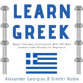 Learn Greek: Master Everyday Conversations With 1001 Most Common Greek Phrases For Beginners!