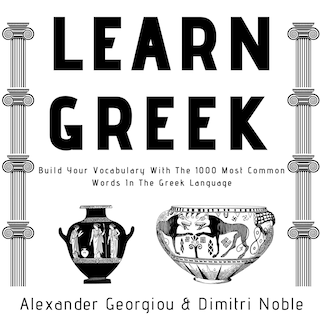 Learn Greek: Build Your Vocabulary With The 1000 Most Common Words In The Greek Language