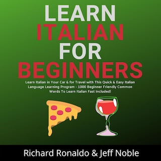 Learn Italian For Beginners: Learn Italian in Your Car & for Travel with This Quick & Easy Italian Language Learning Program - 1000 Beginner Friendly Common Words To Learn Italian Fast Included!