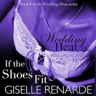 Wedding Heat: If the Shoes Fit, Book 6 in the Wedding Heat Series