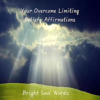 Your Overcome Limiting Beliefs Affirmations