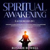 Spiritual Awakening:  3 Audiobooks in 1 - Learn How to Achieve Higher Spiritual Consciousness, Improve Your Mind Power, Kundalini Awakening, Yoga Sutras of Patanjali, Self Healing, and Awaken Your Third Eye