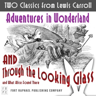 TWO Classics from Lewis Carroll: Adventures in Wonderland AND Through the Looking-Glass and What Alice Found There