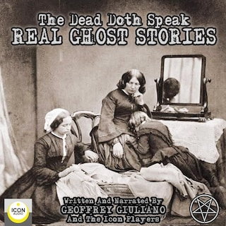 The Dead Doth Speak - Real Ghost Stories