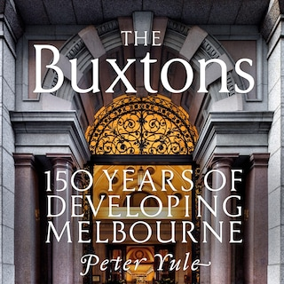 The Buxtons 150 Years of Developing Melbourne