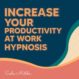 Increase Your Productivity at Work Hypnosis: Stay Focused and Increase Your Productive with Hypnosis, Meditation and Subliminal Affirmations