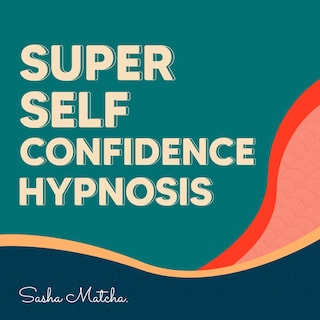 Super Self Confidence Hypnosis: Boost Your Self Confidence with Hypnosis, Meditation and Subliminal Affirmations