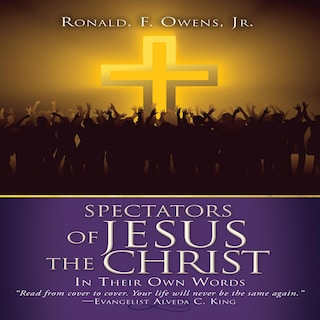 Spectators of Jesus the Christ In Their Own Words