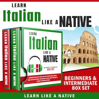 Learn Italian Like a Native – Beginners & Intermediate Box set: Learning Italian in Your Car Has Never Been Easier! Have Fun with Crazy Vocabulary, Daily Used Phrases & Correct Pronunciations