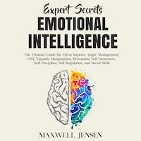 Expert Secrets – Emotional Intelligence: The Ultimate Guide for EQ to Improve Anger Management, CBT, Empath, Manipulation, Persuasion, Self-Awareness, Self-Discipline, Self-Regulation, and Social Skills