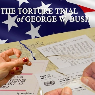 The Torture Trial of George W. Bush