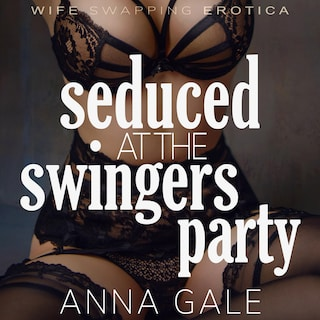 Seduced at the Swingers Party