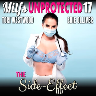 The Side-Effect : Milfs Unprotected 17  (Breeding Erotica)