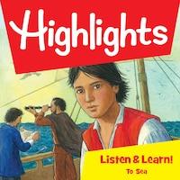 Highlights Listen & Learn!: To Sea