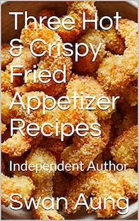 Three Hot & Crispy Fried Appetizer Recipes