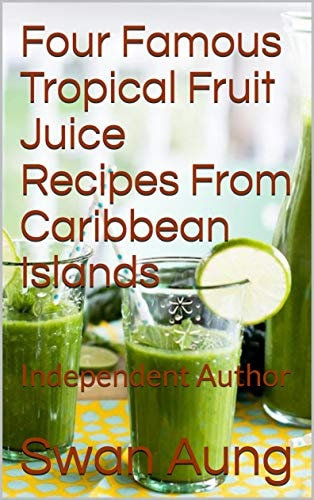 Four Famous Tropical Fruit Juice Recipes From Caribbean Islands