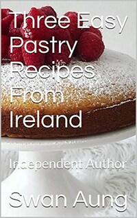 Three Easy Pastry Recipes From Ireland