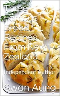 Three Famous Bread Recipes From New Zealand
