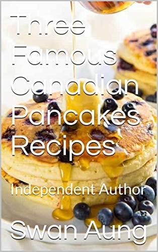 Three Famous Canadian Pancakes Recipes