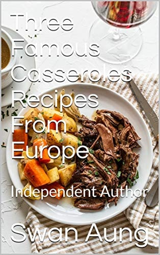 Three Famous Casseroles Recipes From Europe