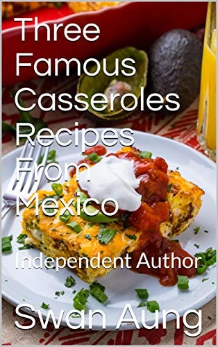 Three Famous Casseroles Recipes From Mexico