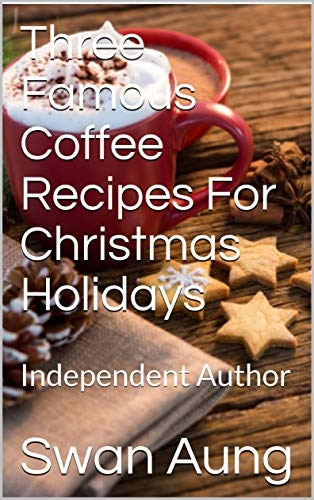 Three Famous Coffee Recipes For Christmas Holidays