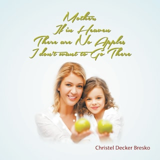 Mother, If In Heaven There Are No Apples, I Don't Want To Go There (Unabridged)