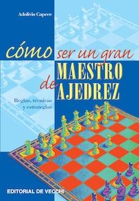 Cómo ser un gran maestro de ajedrez